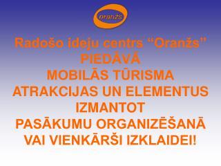 Rado o ideju centrs  Oran s  PIEDAVA MOBILAS TURISMA ATRAKCIJAS UN ELEMENTUS IZMANTOT PASAKUMU ORGANIZE ANA VAI VIENKAR