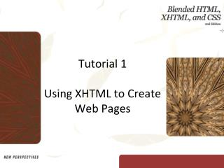 Tutorial 1  Using XHTML to Create Web Pages