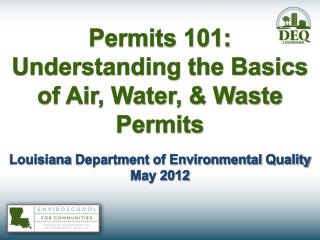 Permits 101:   Understanding the Basics of Air, Water,  Waste Permits
