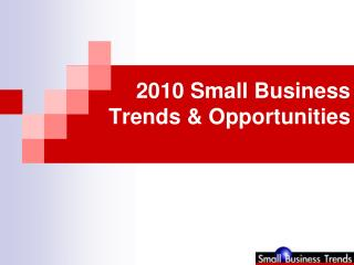 2010 Small Business Trends  Opportunities