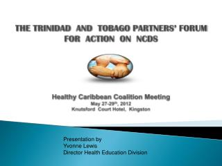 THE TRINIDAD  AND  TOBAGO PARTNERS  FORUM FOR  ACTION  ON  NCDS       Healthy Caribbean Coalition Meeting May 27-29th, 2