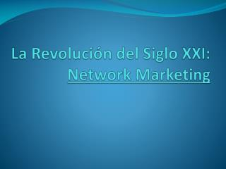 La Revoluci n del Siglo XXI: Network Marketing