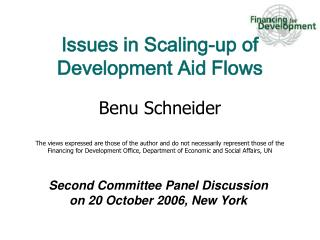 Issues in Scaling-up of Development Aid Flows  Benu Schneider  The views expressed are those of the author and do not ne