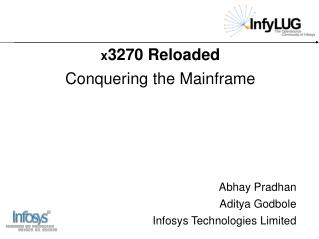 X3270 Reloaded Conquering the Mainframe     Abhay Pradhan Aditya Godbole Infosys Technologies Limited