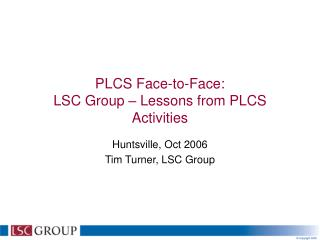 PLCS Face-to-Face: LSC Group   Lessons from PLCS Activities
