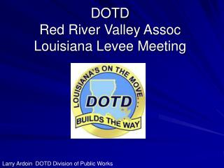 DOTD Red River Valley Assoc Louisiana Levee Meeting