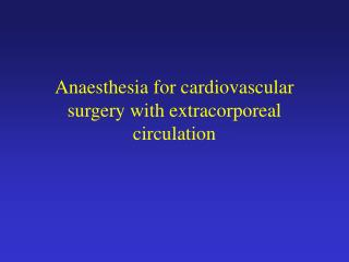 Anaesthesia for cardiovascular surgery with extracorporeal circulation