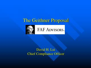 The Geithner Proposal       David H. Lui Chief Compliance Officer