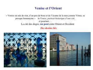 Venise est n e de rien, d un peu de boue et de l  cume de la mer,comme V nus, sa presque homonyme      in Venise, port