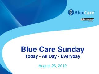 Blue Care Sunday Today - All Day - Everyday