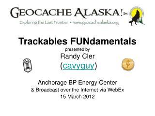 Trackables FUNdamentals presented by Randy Cler  cavyguy
