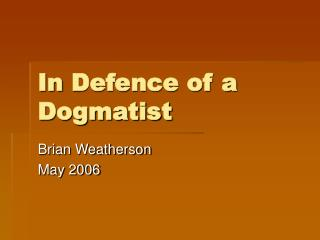In Defence of a Dogmatist