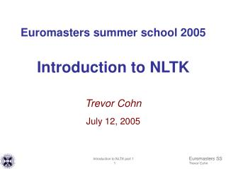 Euromasters summer school 2005  Introduction to NLTK  Trevor Cohn July 12, 2005