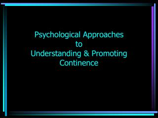Psychological Approaches  to  Understanding  Promoting Continence