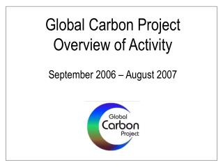 Global Carbon Project Overview of Activity  September 2006   August 2007