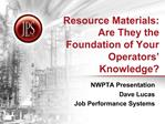 Resource Materials: Are They the Foundation of Your Operators  Knowledge