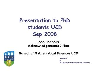 Presentation to PhD students UCD  Sep 2008