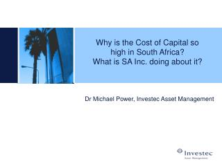 Why is the Cost of Capital so  high in South Africa  What is SA Inc. doing about it