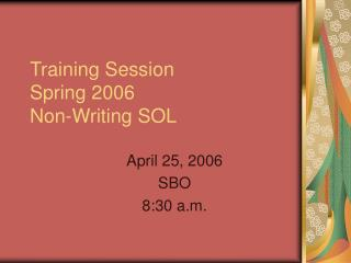Training Session Spring 2006  Non-Writing SOL