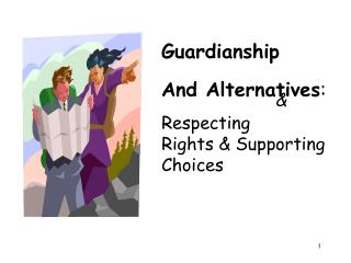 Guardianship And Alternatives:  Respecting Rights  Supporting Choices