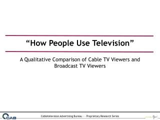 How People Use Television    A Qualitative Comparison of Cable TV Viewers and Broadcast TV Viewers