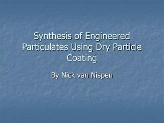 Synthesis of Engineered Particulates Using Dry Particle Coating