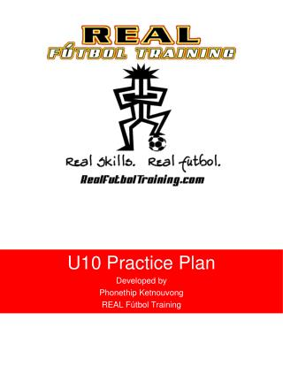 U10 Practice Plan Developed by  Phonethip Ketnouvong REAL F tbol Training