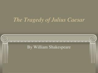 The Tragedy of Julius Caesar