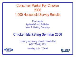 Consumer Market For Chicken 2006 1,000 Household Survey Results   Roy Leidahl Agrifood Group Publisher Watt Publishing C