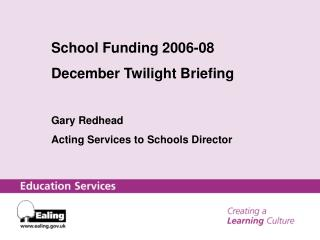 School Funding 2006-08 December Twilight Briefing  Gary Redhead Acting Services to Schools Director