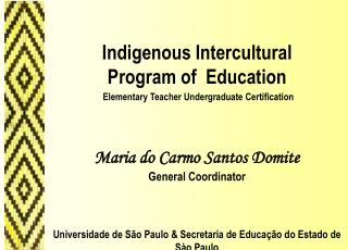 Indigenous Intercultural   Program of  Education   Elementary Teacher Undergraduate Certification        Maria do Carmo