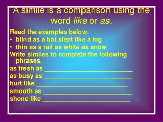 A simile is a comparison using the word like or as.
