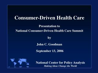 Consumer-Driven Health Care   Presentation to National Consumer-Driven Health Care Summit   by  John C. Goodman   Septem
