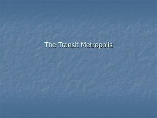 The Transit Metropolis
