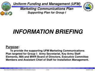 Purpose:      To provide the supporting UFM Marketing Communications Plan targeted for Group I:  Army Secretariat, Key A