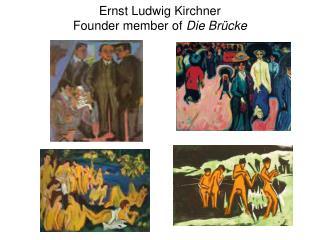 Ernst Ludwig Kirchner Founder member of Die Br cke