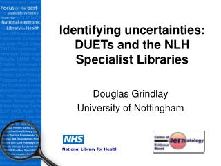 Identifying uncertainties: DUETs and the NLH Specialist Libraries