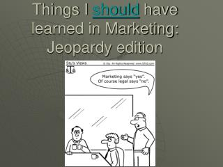 Things I should have learned in Marketing: Jeopardy edition