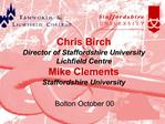Chris Birch Director of Staffordshire University Lichfield Centre Mike Clements Staffordshire University
