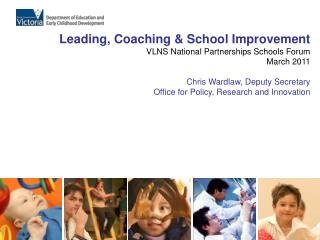 Leading, Coaching  School Improvement VLNS National Partnerships Schools Forum March 2011  Chris Wardlaw, Deputy Secreta
