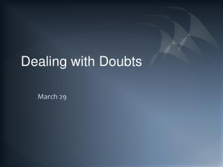 Dealing with Doubts