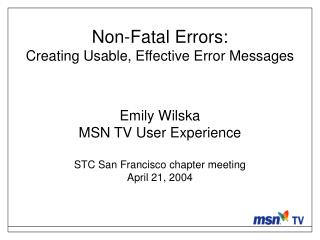 Non-Fatal Errors: Creating Usable, Effective Error Messages   Emily Wilska MSN TV User Experience  STC San Francisco cha