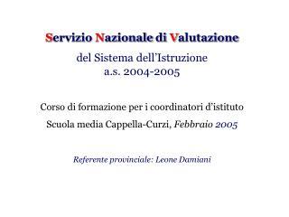Servizio Nazionale di Valutazione  del Sistema dell Istruzione a.s. 2004-2005  Corso di formazione per i coordinatori d
