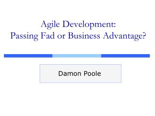 Agile Development: Passing Fad or Business Advantage