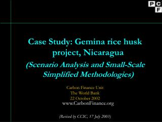 Case Study: Gemina rice husk project, Nicaragua Scenario Analysis and Small-Scale Simplified Methodologies  Carbon Finan