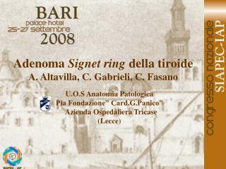 Adenoma Signet ring della tiroide A. Altavilla, C. Gabrieli, C. Fasano
