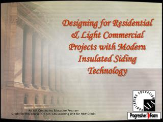 Designing for Residential  Light Commercial Projects with Modern Insulated Siding Technology