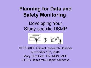 Planning for Data and  Safety Monitoring:   Developing Your  Study-specific DSMP