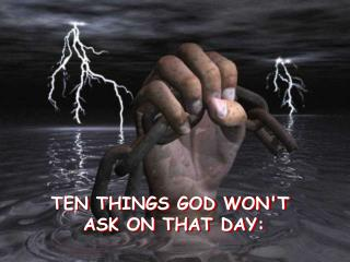 TEN THINGS GOD WONT  ASK ON THAT DAY:
