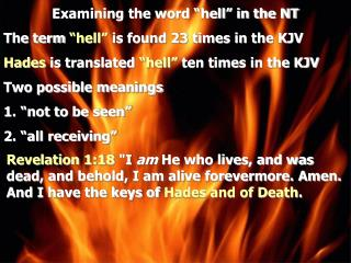 Examining the word  hell  in the NT The term  hell  is found 23 times in the KJV  Hades is translated  hell  ten times i